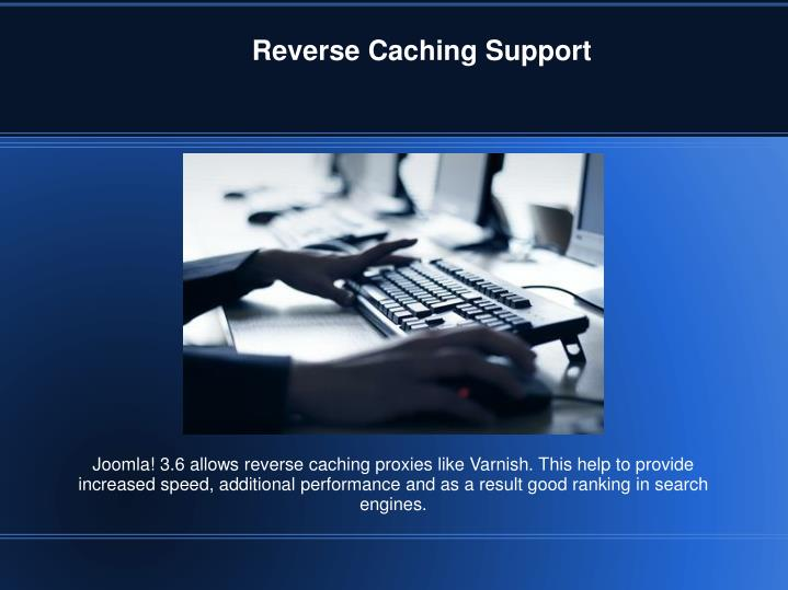 Reverse Caching Support