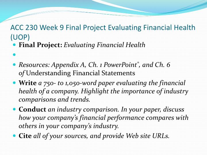 ACC 230 Week 9 Final Project Evaluating Financial Health (UOP)