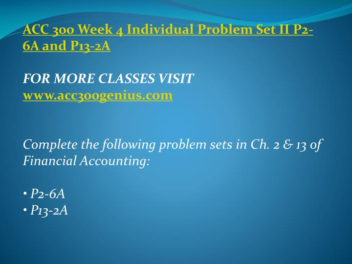 ACC 300 Week 4 Individual Problem Set II P2-6A and P13-2A