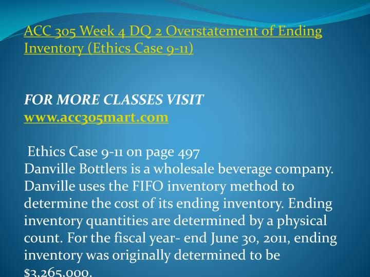 ACC 305 Week 4 DQ 2 Overstatement of Ending Inventory (Ethics Case 9-11)