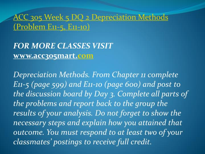 ACC 305 Week 5 DQ 2 Depreciation Methods (Problem E11-5, E11-10)