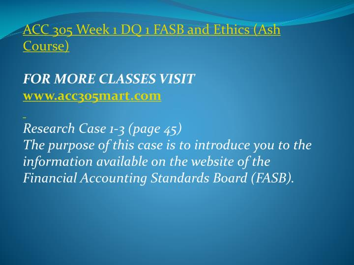 ACC 305 Week 1 DQ 1 FASB and Ethics (Ash Course)