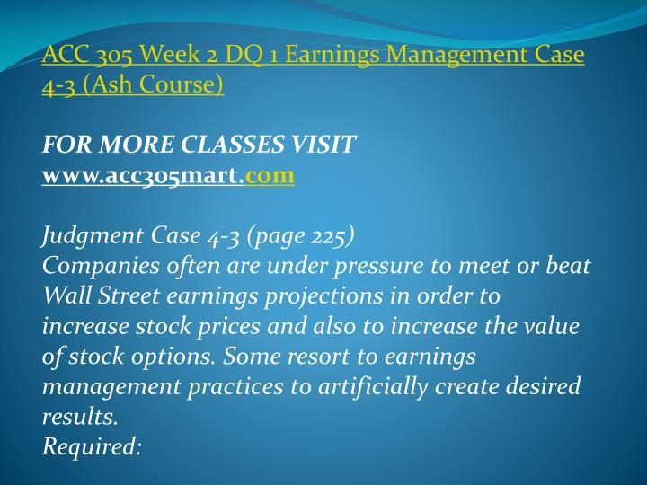 ACC 305 Week 2 DQ 1 Earnings Management Case 4-3 (Ash Course)