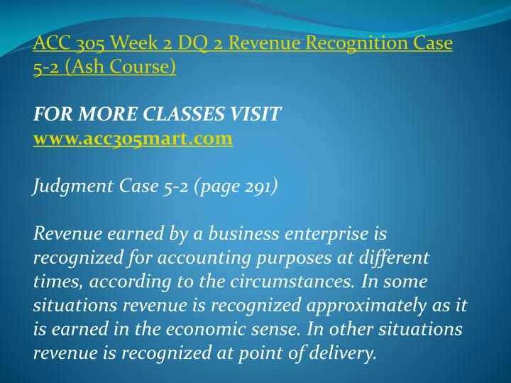 ACC 305 Week 2 DQ 2 Revenue Recognition Case 5-2 (Ash Course)
