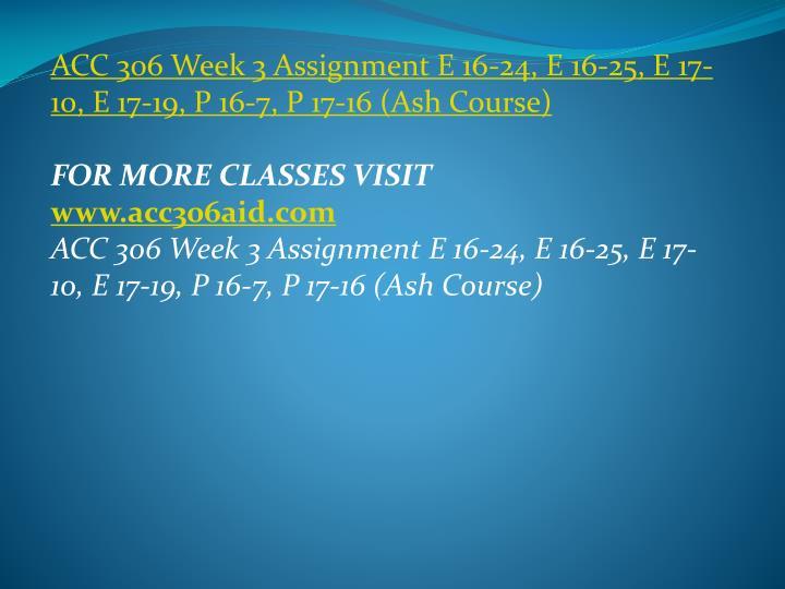 ACC 306 Week 3 Assignment E 16-24, E 16-25, E 17-10, E 17-19, P 16-7, P 17-16 (Ash Course)
