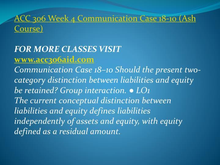 ACC 306 Week 4 Communication Case 18-10 (Ash Course)