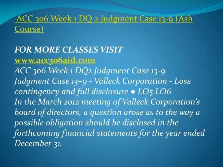 ACC 306 Week 1 DQ 2 Judgment Case 13-9 (Ash Course)