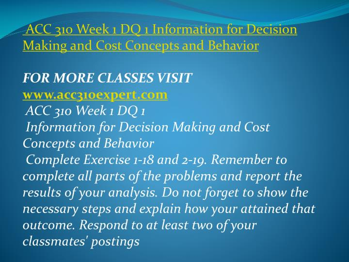 ACC 310 Week 1 DQ 1 Information for Decision Making and Cost Concepts and Behavior