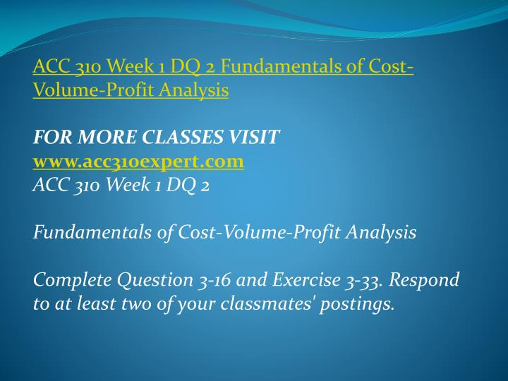 ACC 310 Week 1 DQ 2 Fundamentals of Cost-Volume-Profit Analysis