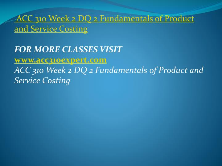 ACC 310 Week 2 DQ 2 Fundamentals of Product and Service Costing