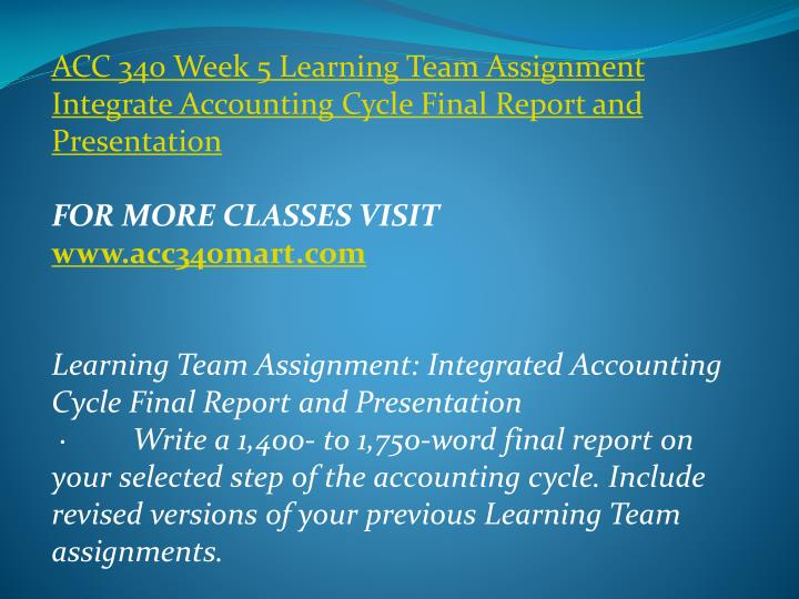 ACC 340 Week 5 Learning Team Assignment Integrate Accounting Cycle Final Report and Presentation