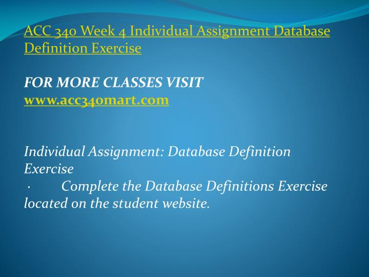 ACC 340 Week 4 Individual Assignment Database Definition Exercise