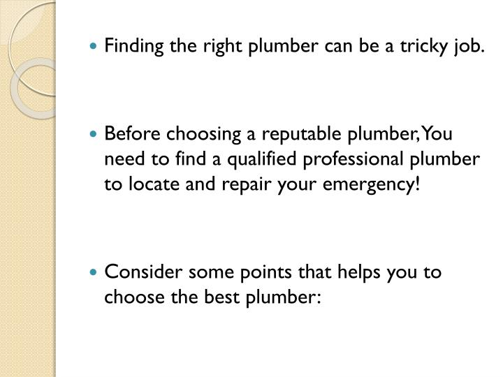 Finding the right plumber can be a tricky job.