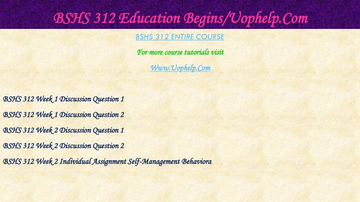 BSHS 312 Education Begins/Uophelp.Com