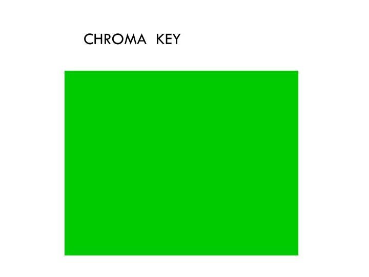 CHROMA  KEY