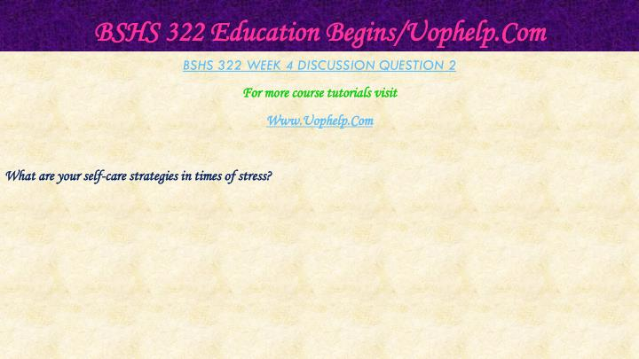 BSHS 322 Education Begins/Uophelp.Com