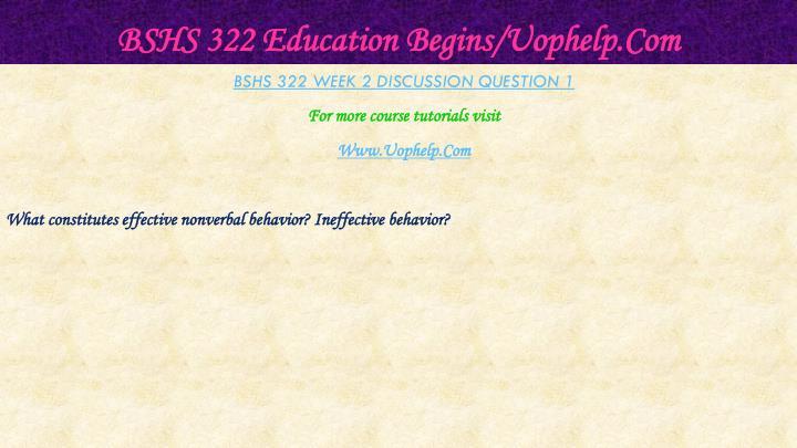 BSHS 322 Education Begins/Uophelp.Com