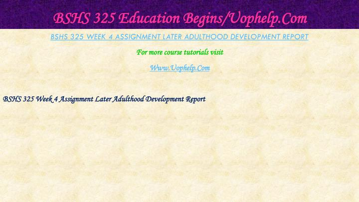 BSHS 325 Education Begins/Uophelp.Com