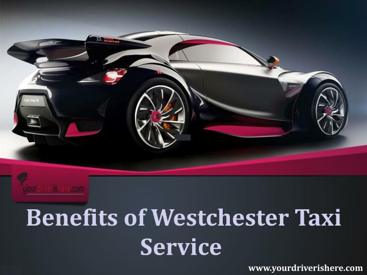 Benefits of Westchester Taxi Service