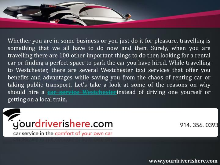 Whether you are in some business or you just do it for pleasure, travelling is something that we all have to do now and then. Surely, when you are travelling there are 100 other important things to do then looking for a rental car or finding a perfect space to park the car you have hired. While travelling to Westchester, there are several Westchester taxi services that offer you benefits and advantages while saving you from the chaos of renting car or taking public transport. Let's take a look at some of the reasons on why should hire a