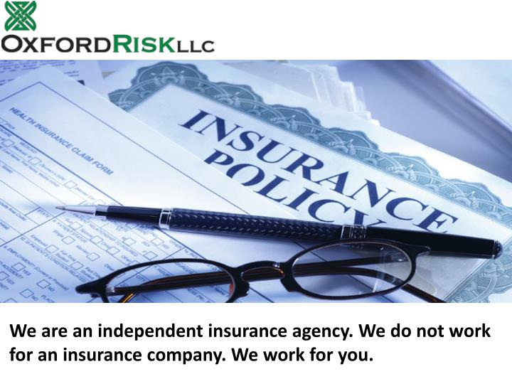 We are an independent insurance agency. We do not work for an insurance