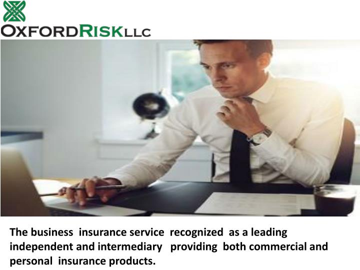 The business  insurance service  recognized  as a leading  independent and intermediary   providing  both commercial and personal  insurance products.