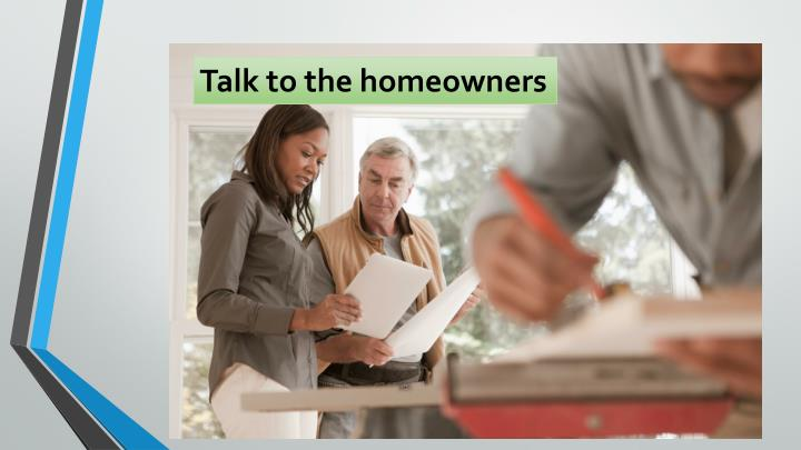 Talk to the homeowners