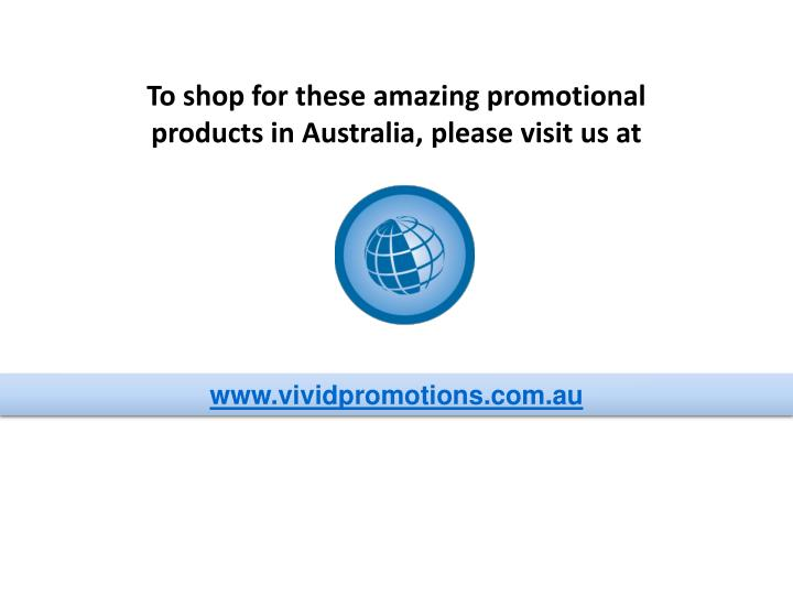 To shop for these amazing promotional products in Australia, please visit us at