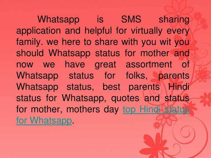 Whatsapp is SMS sharing application and helpful for virtually every family. we here to share with you wit you should Whatsapp status for mother and now we have great assortment of Whatsapp status for folks, parents Whatsapp status, best parents Hindi status for Whatsapp, quotes and status for mother,