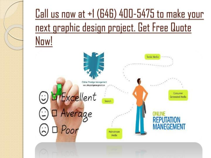 Call us now at +1 (646) 400-5475 to make your next graphic design project.