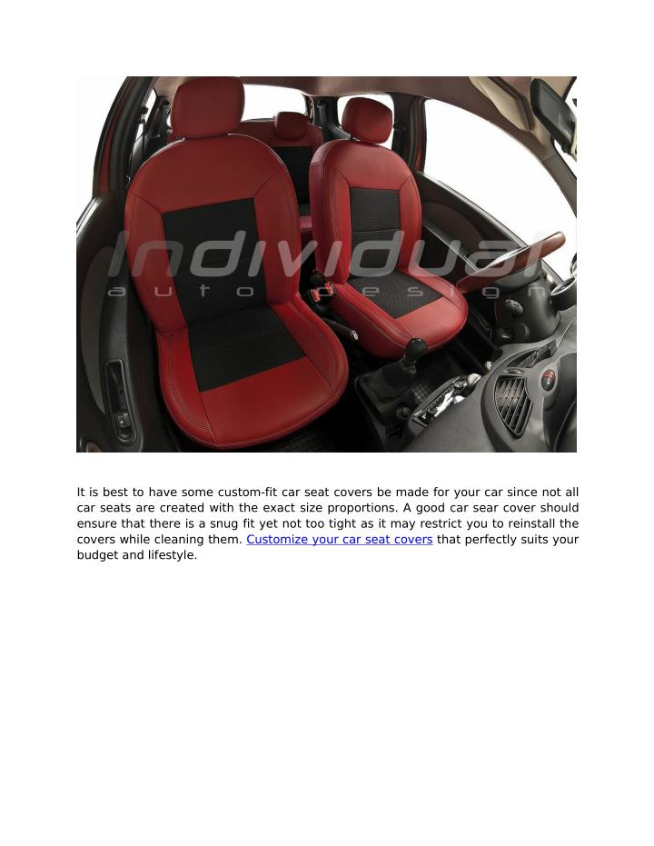 It is best to have some custom-fit car seat covers be made for your car since not all