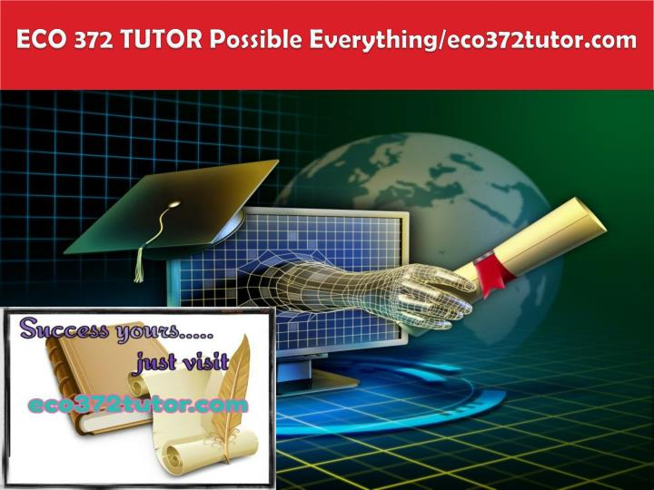 Eco 372 tutor possible everything eco372tutor com