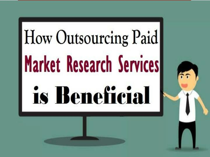 How outsourcing paid market research services is beneficial