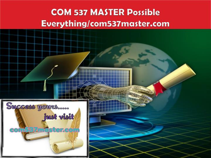 Com 537 master possible everything com537master com