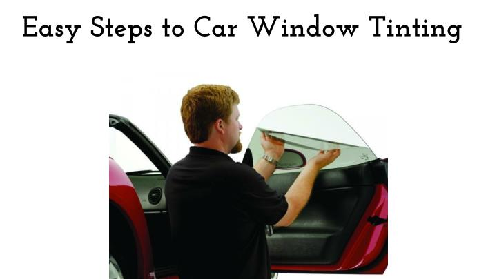 Easy steps to car window tinting