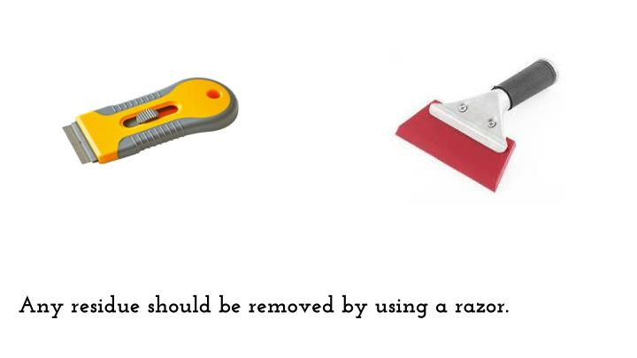 Any residue should be removed by using a razor.