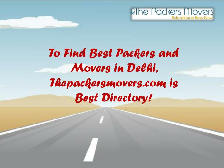 To find best packers and movers in delhi thepackersmovers com is best directory