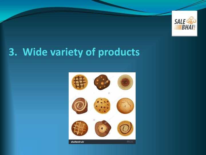 3.  Wide variety of products