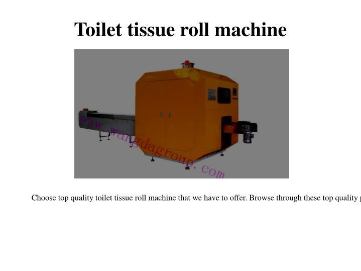 Toilet tissue roll machine