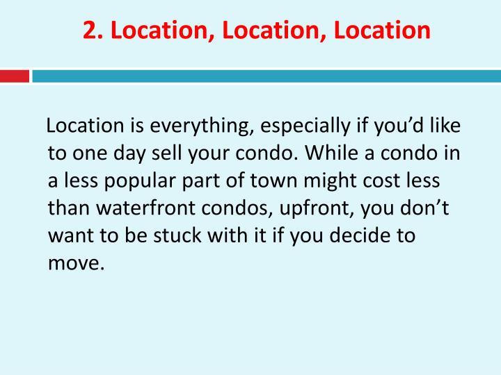 2. Location, Location, Location