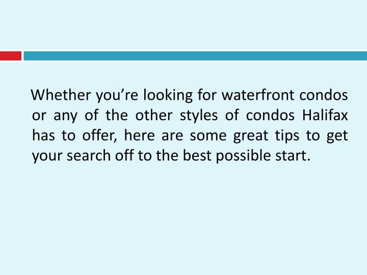 Whether you're looking for waterfront condos or any of the other styles of condos Halifax has t...