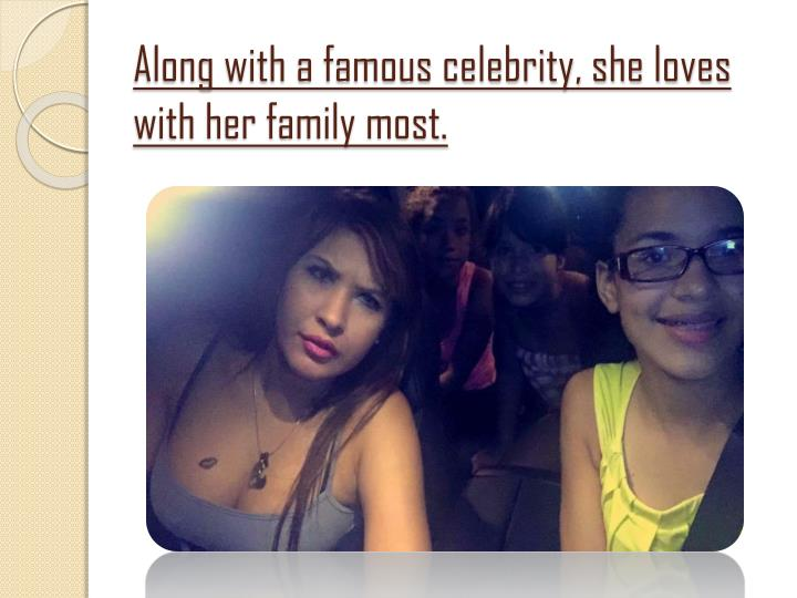 Along with a famous celebrity, she loves with her family most.