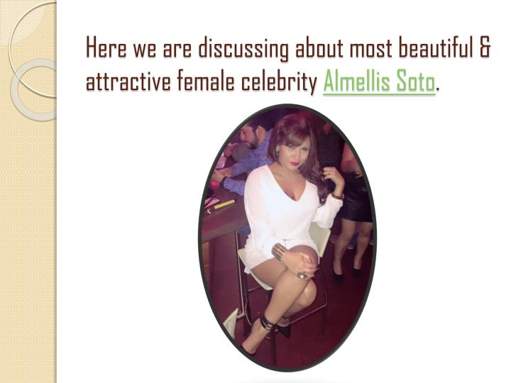 Here we are discussing about most beautiful & attractive female celebrity