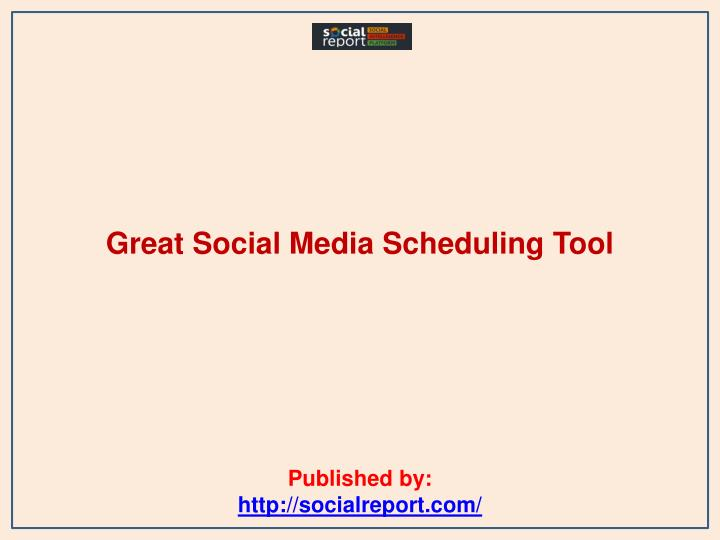 Great social media scheduling tool published by http socialreport com