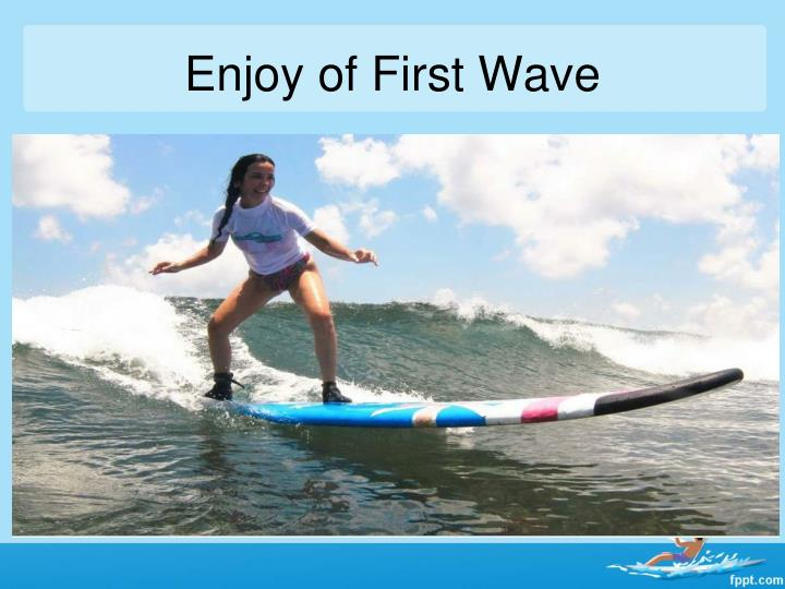 Enjoy of First Wave