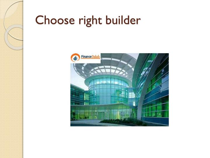 Choose right builder