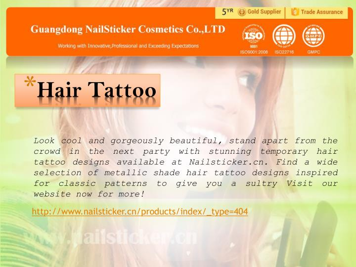 Look cool and gorgeously beautiful, stand apart from the crowd in the next party with stunning temporary hair tattoo designs available at Nailsticker.cn. Find a wide selection of metallic shade hair tattoo designs inspired for classic patterns to give you a sultry Visit our website now for more!