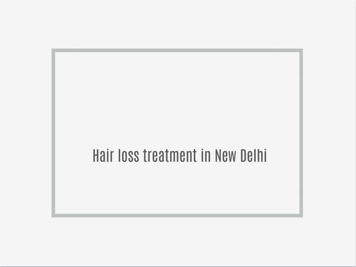 Hair loss treatment in New Delhi