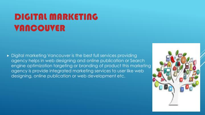 Digital marketing Vancouver is the best full services providing agency helps in web designing and online publication or Search engine optimization targeting or branding of product this marketing agency is provide integrated marketing services to user like web designing, online publication or web development etc.