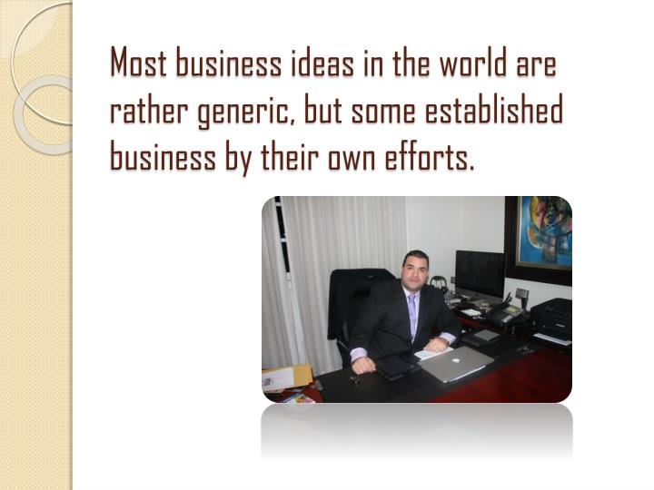 Most business ideas in the world are rather generic, but some established business by their own effo...